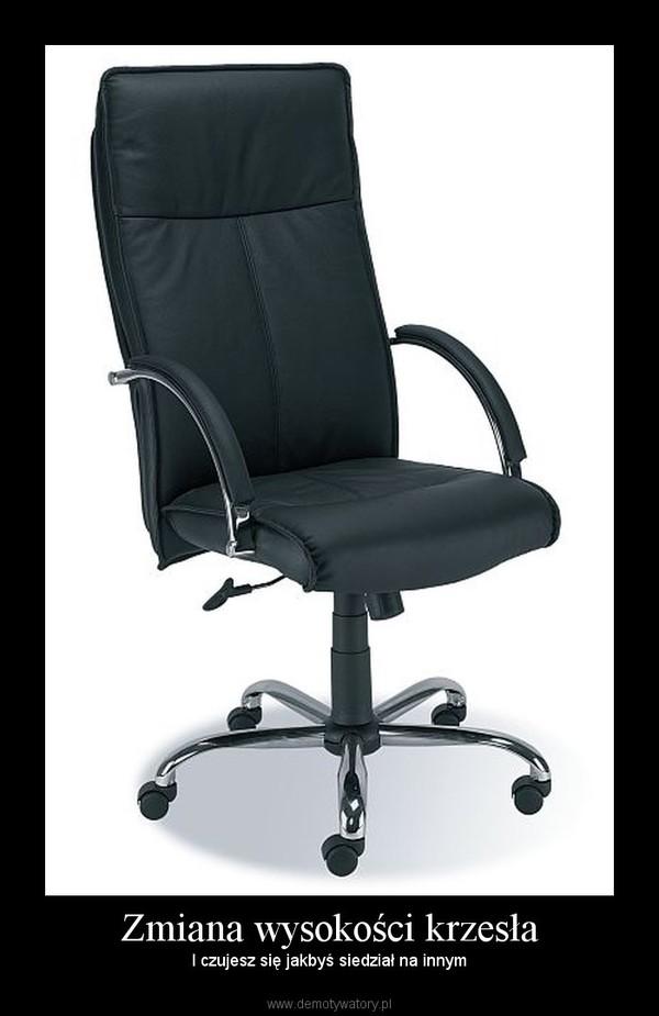Zmiana wysokości krzesła – I czujesz się jakbyś siedział na innym