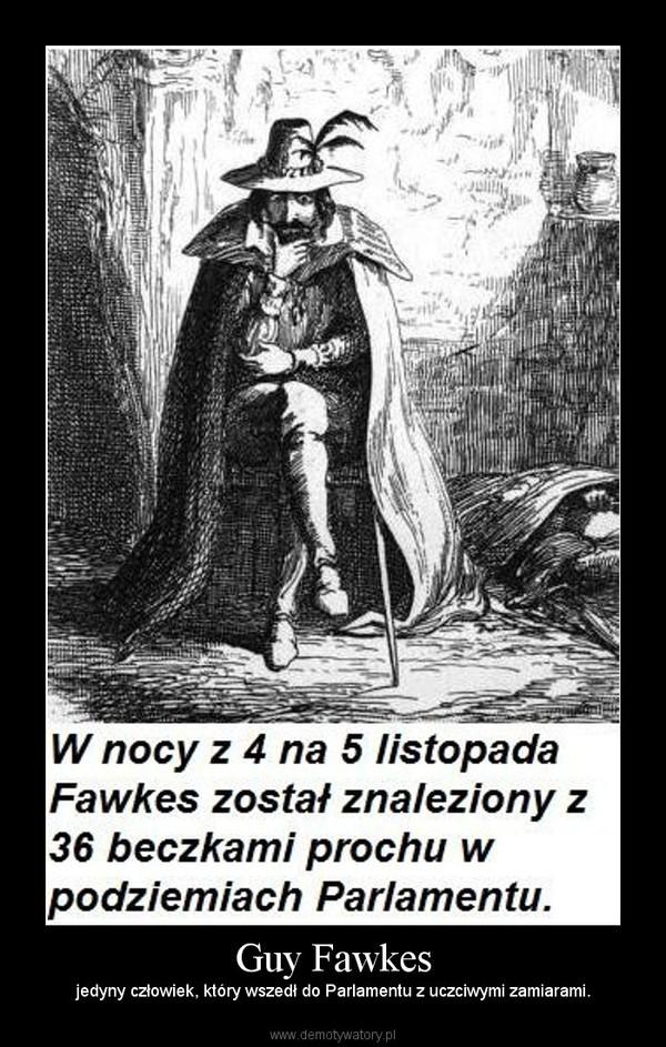 Guy Fawkes – jedyny człowiek, który wszedł do Parlamentu z uczciwymi zamiarami.
