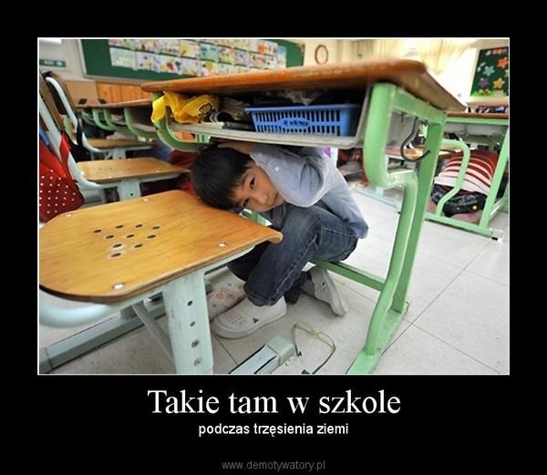 Takie tam w szkole – podczas trzęsienia ziemi