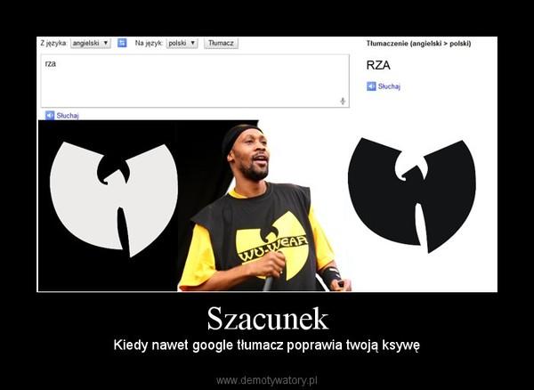 Szacunek – Kiedy nawet google tłumacz poprawia twoją ksywę