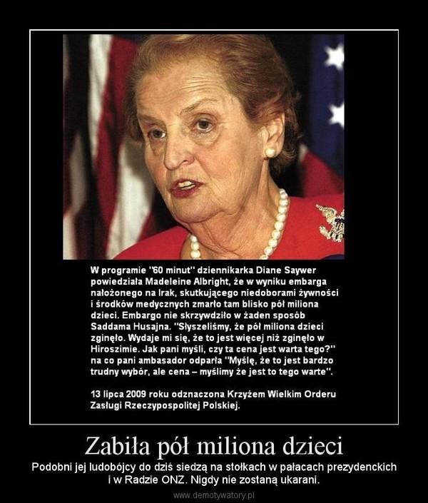 Zabiła pół miliona dzieci – Podobni jej ludobójcy do dziś siedzą na stołkach w pałacach prezydenckichi w Radzie ONZ. Nigdy nie zostaną ukarani.