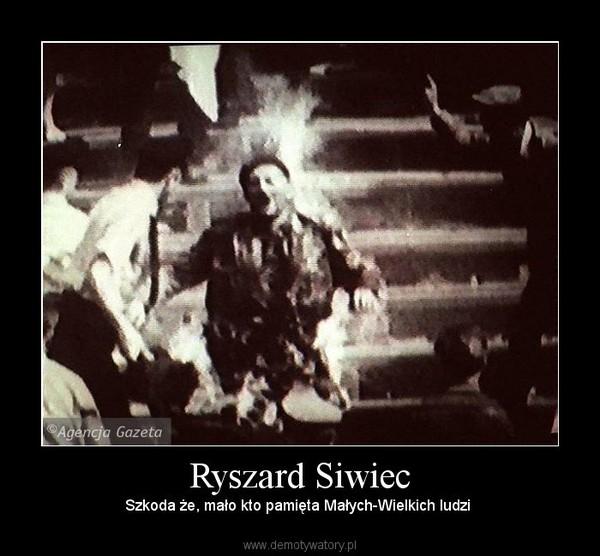 Ryszard Siwiec – Szkoda że, mało kto pamięta Małych-Wielkich ludzi