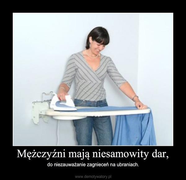 Mężczyźni mają niesamowity dar, – do niezauważanie zagnieceń na ubraniach.