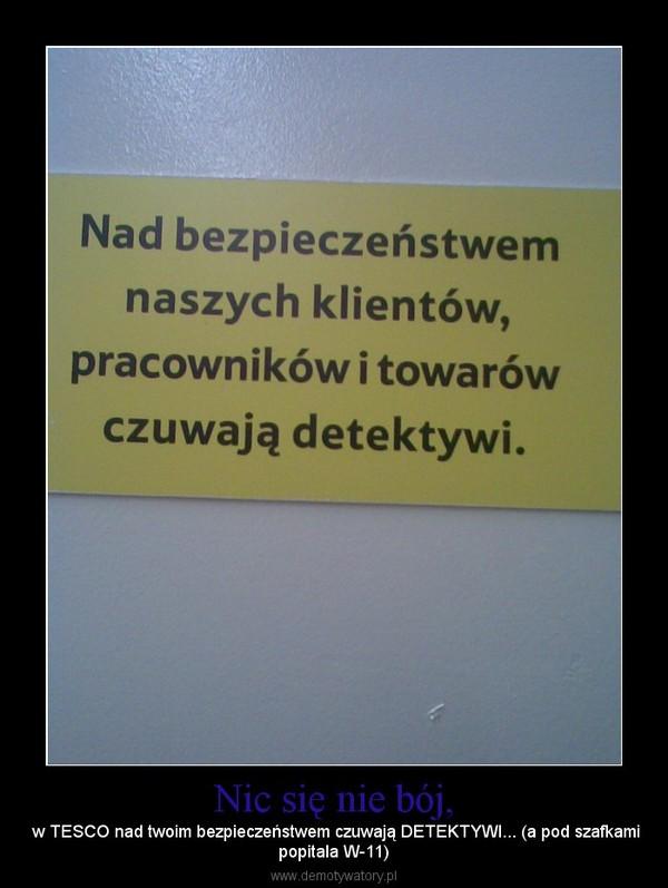 Nic się nie bój, – w TESCO nad twoim bezpieczeństwem czuwają DETEKTYWI... (a pod szafkamipopitala W-11)