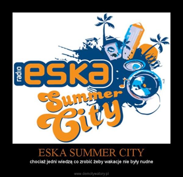 ESKA SUMMER CITY – chociaż jedni wiedzą co zrobić żeby wakacje nie były nudne