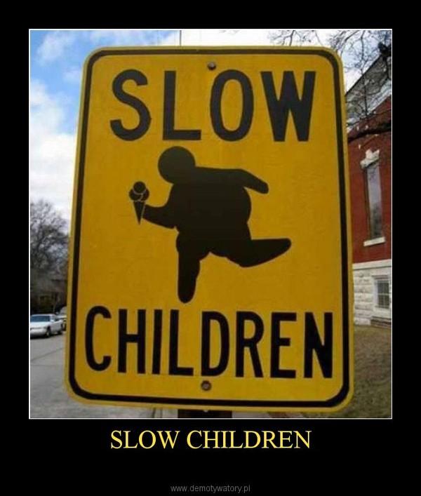 SLOW CHILDREN –