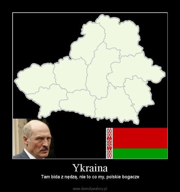 Ykraina – Tam bida z nędzą, nie to co my, polskie bogacze