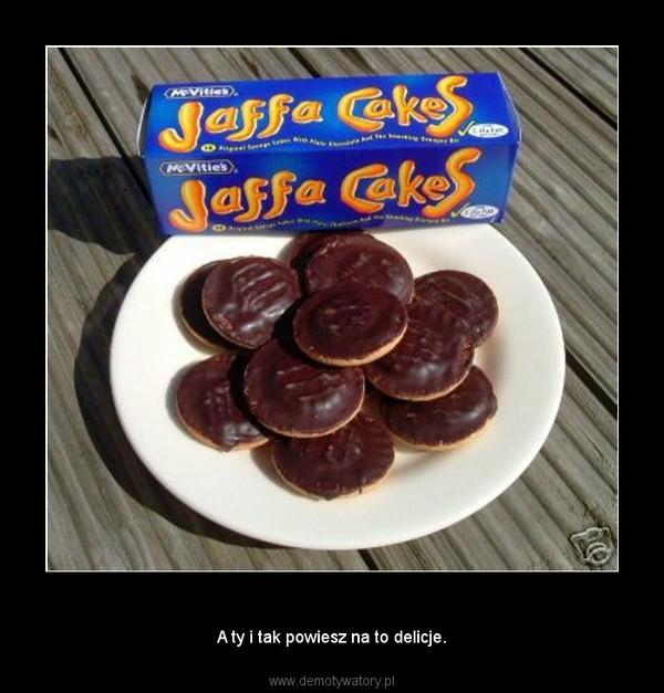 Jaffa CakeS – A ty i tak powiesz na to delicje.