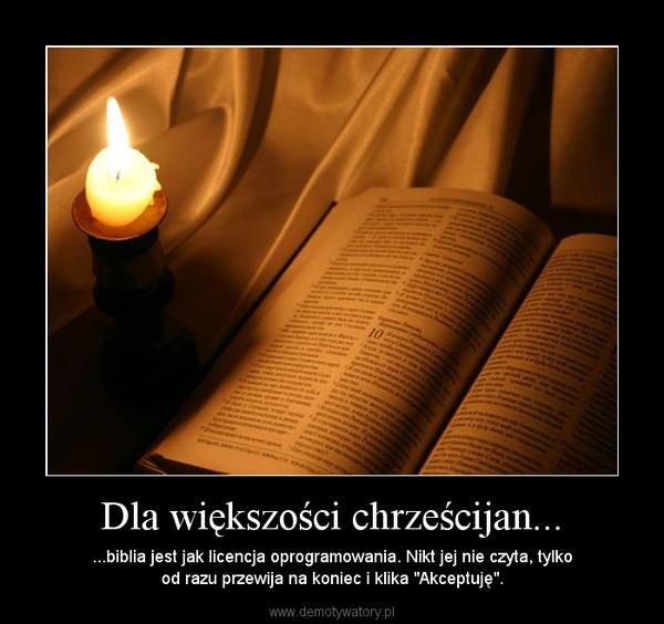 """Dla większości chrześcijan... – ...biblia jest jak licencja oprogramowania. Nikt jej nie czyta, tylkood razu przewija na koniec i klika """"Akceptuję""""."""