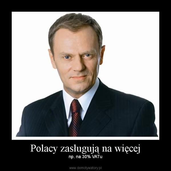 Polacy zasługują na więcej – np. na 30% VATu