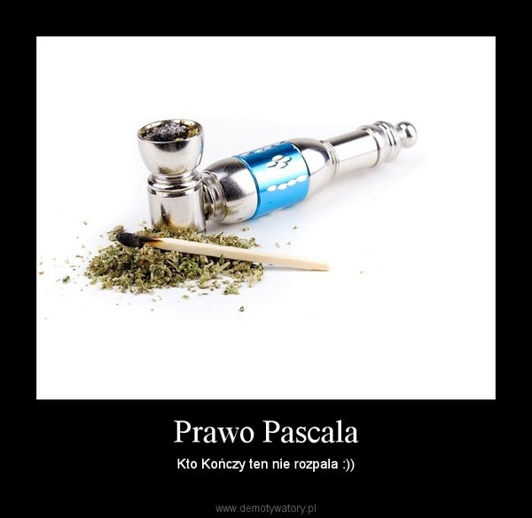 Prawo Pascala – Kto Kończy ten nie rozpala :))