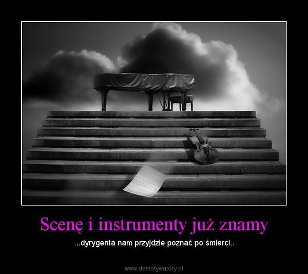 Scenę i instrumenty już znamy – ...dyrygenta nam przyjdzie poznać po śmierci..