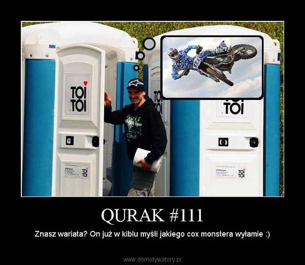 QURAK #111 – Znasz wariata? On już w kiblu myśli jakiego cox monstera wyłamie :)