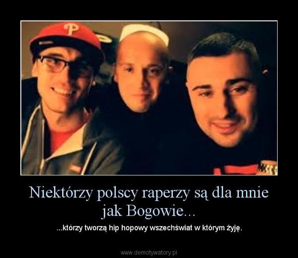Niektórzy polscy raperzy są dla mnie jak Bogowie... – ...którzy tworzą hip hopowy wszechświat w którym żyję.