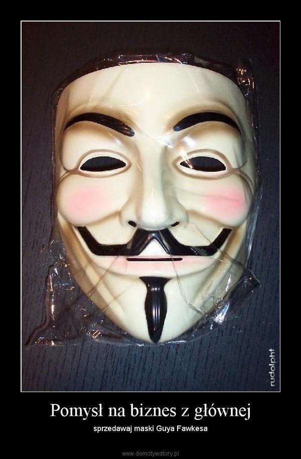 Pomysł na biznes z głównej – sprzedawaj maski Guya Fawkesa