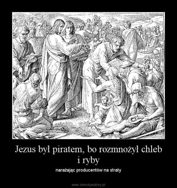 Jezus był piratem, bo rozmnożył chleb i ryby – narażając producentów na straty