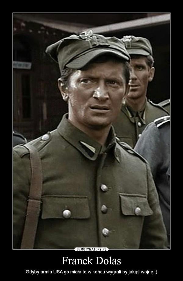 Franek Dolas – Gdyby armia USA go miała to w końcu wygrali by jakąś wojnę :)
