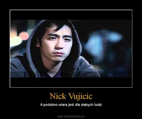 Nick Vujicic – A podobno wiara jest dla słabych ludzi