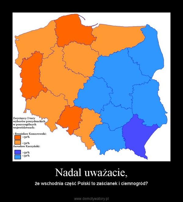 Nadal uważacie, – że wschodnia część Polski to zaścianek i ciemnogród?