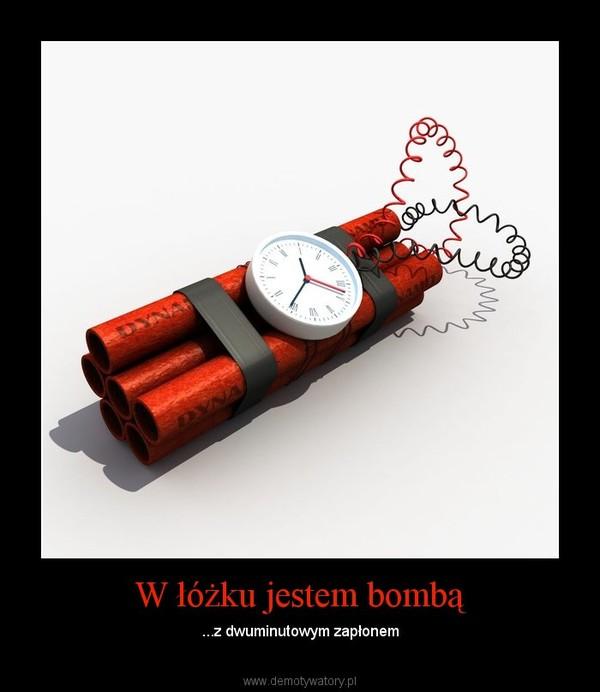 W łóżku jestem bombą – ...z dwuminutowym zapłonem