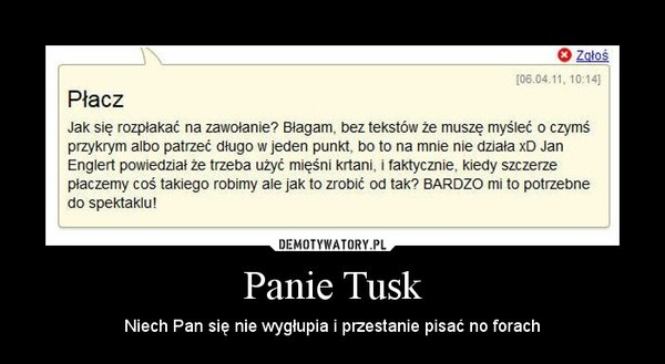 Panie Tusk – Niech Pan się nie wygłupia i przestanie pisać no forach