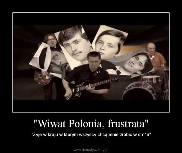 """""""Wiwat Polonia, frustrata"""" – """"Żyje w kraju w którym wszyscy chcą mnie zrobić w ch**a"""""""