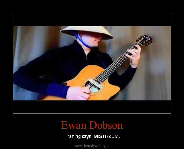 Ewan Dobson – Traning czyni MISTRZEM.