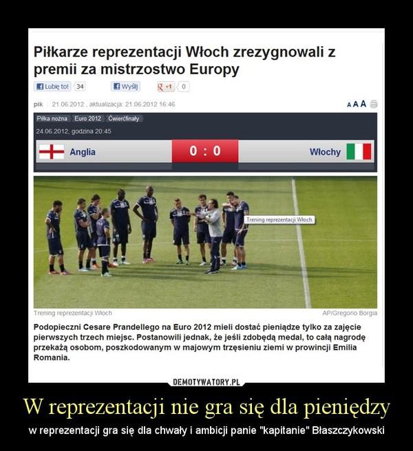 """W reprezentacji nie gra się dla pieniędzy – w reprezentacji gra się dla chwały i ambicji panie """"kapitanie"""" Błaszczykowski"""