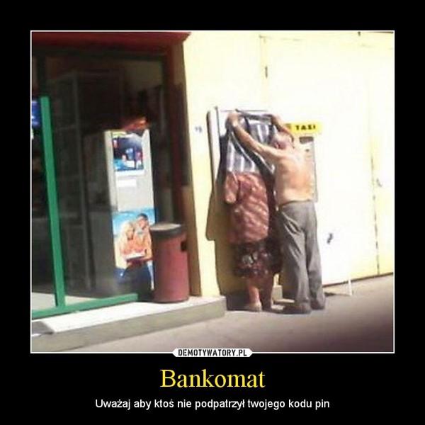 Bankomat – Uważaj aby ktoś nie podpatrzył twojego kodu pin