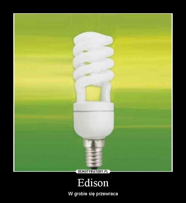 Edison – W grobie się przewraca