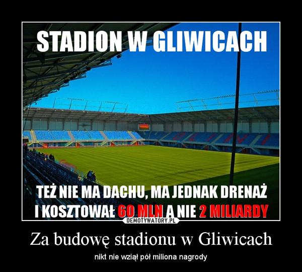 Za budowę stadionu w Gliwicach – nikt nie wziął pół miliona nagrody