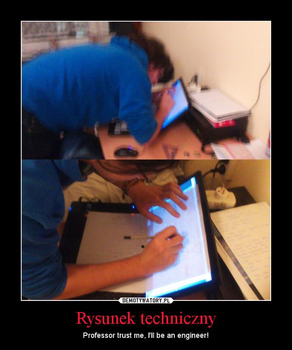 Rysunek techniczny – Professor trust me, I\'ll be an engineer!