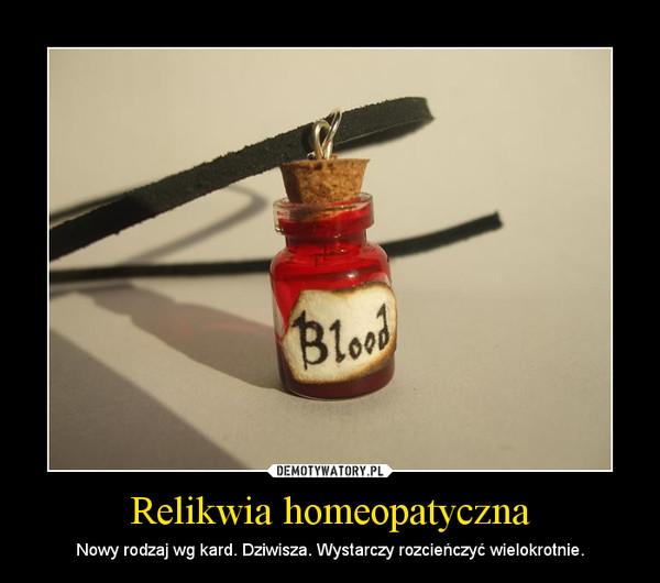 Relikwia homeopatyczna – Nowy rodzaj wg kard. Dziwisza. Wystarczy rozcieńczyć wielokrotnie.