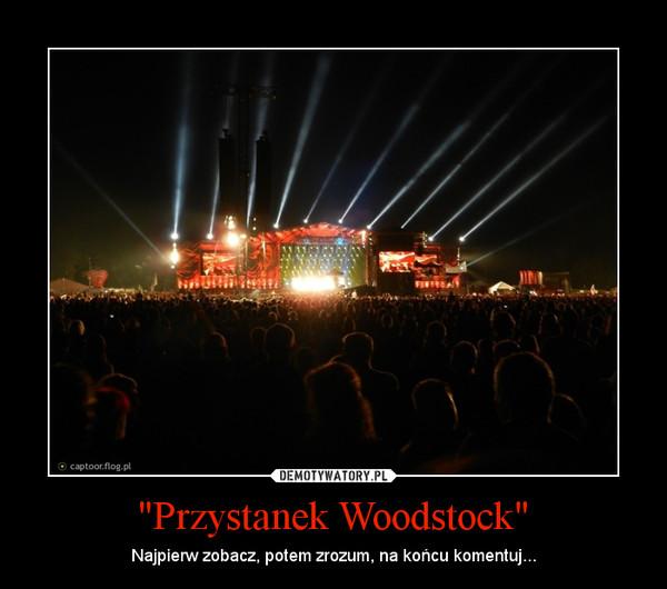 """""""Przystanek Woodstock"""" – Najpierw zobacz, potem zrozum, na końcu komentuj..."""