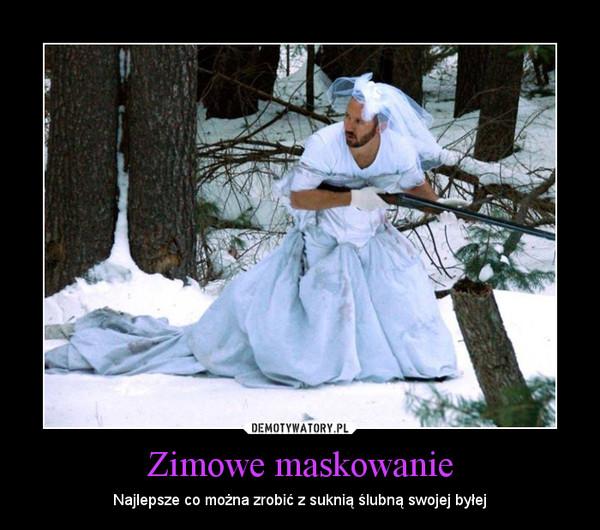 Zimowe maskowanie – Najlepsze co można zrobić z suknią ślubną swojej byłej