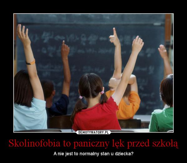 Skolinofobia to paniczny lęk przed szkołą – A nie jest to normalny stan u dziecka?