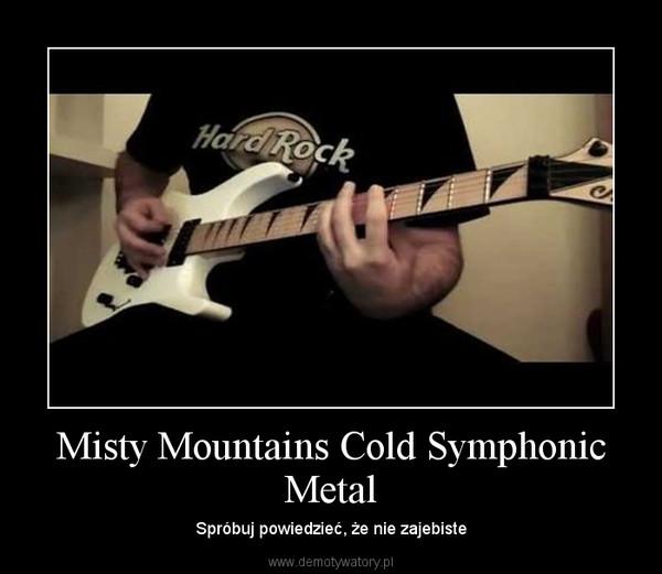 Misty Mountains Cold Symphonic Metal – Spróbuj powiedzieć, że nie zajebiste