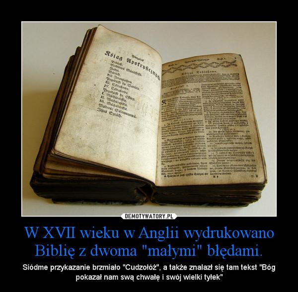"""W XVII wieku w Anglii wydrukowano Biblię z dwoma """"małymi"""" błędami. – Siódme przykazanie brzmiało """"Cudzołóż"""", a także znalazł się tam tekst """"Bóg pokazał nam swą chwałę i swój wielki tyłek"""""""