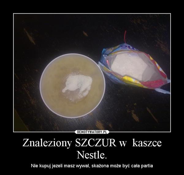 Znaleziony SZCZUR w  kaszce Nestle. – Nie kupuj jezeli masz wywal, skażona może być cała partia
