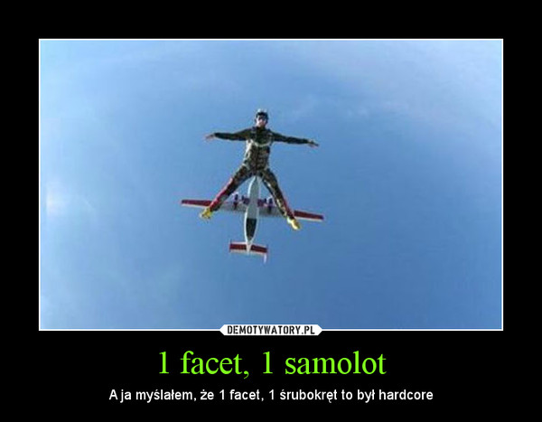 1 facet, 1 samolot – A ja myślałem, że 1 facet, 1 śrubokręt to był hardcore