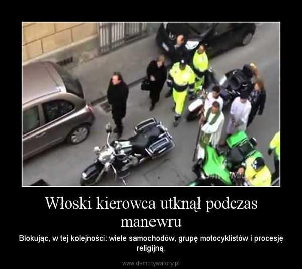 Włoski kierowca utknął podczas manewru – Blokując, w tej kolejności: wiele samochodów, grupę motocyklistów i procesję religijną.