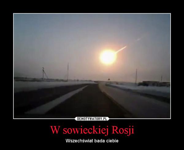 W sowieckiej Rosji – Wszechświat bada ciebie