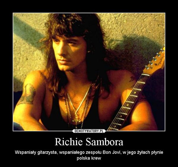 Richie Sambora – Wspaniały gitarzysta, wspaniałego zespołu Bon Jovi, w jego żyłach płynie polska krew