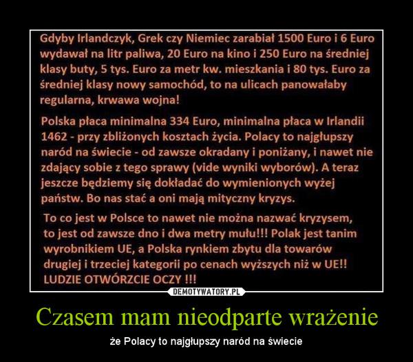 Czasem mam nieodparte wrażenie – że Polacy to najgłupszy naród na świecie