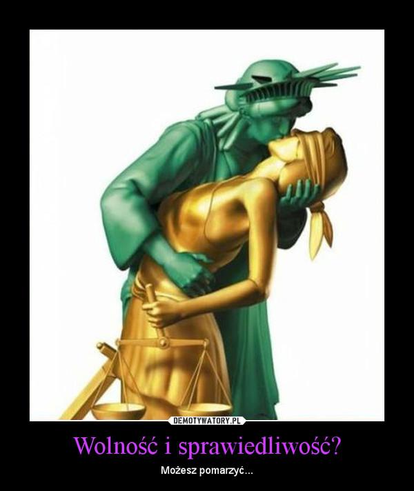 Wolność i sprawiedliwość? – Możesz pomarzyć...