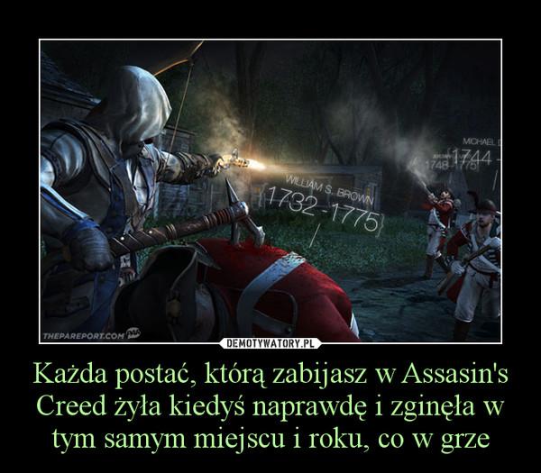 Każda postać, którą zabijasz w Assasin's Creed żyła kiedyś naprawdę i zginęła w tym samym miejscu i roku, co w grze –
