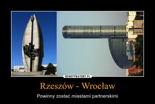Rzeszów - Wrocław – Powinny zostać miastami partnerskimi