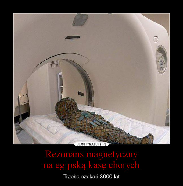 Rezonans magnetycznyna egipską kasę chorych – Trzeba czekać 3000 lat