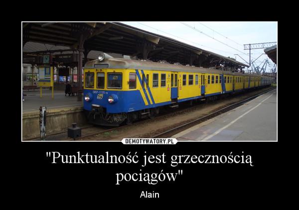 """""""Punktualność jest grzecznością pociągów"""" – Alain"""