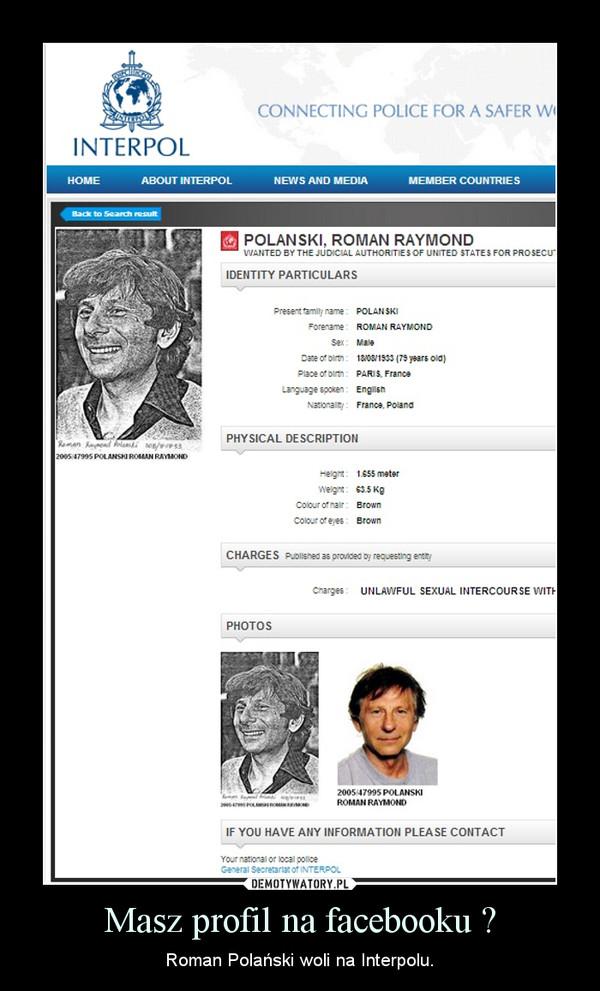 Masz profil na facebooku ? – Roman Polański woli na Interpolu.